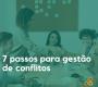 7 passos para realizar a gestão de conflitos